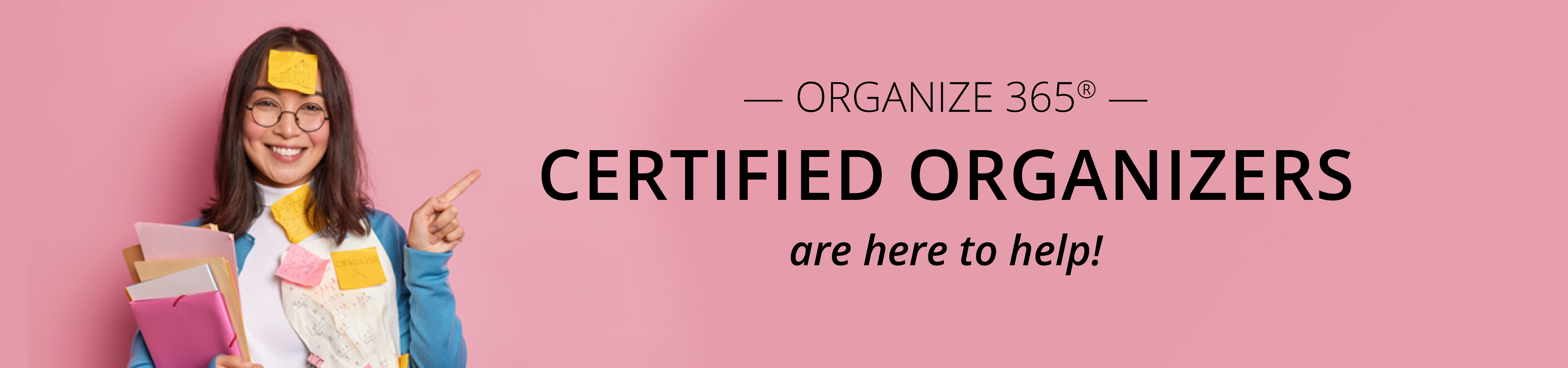 Our certified organizers are here to help!