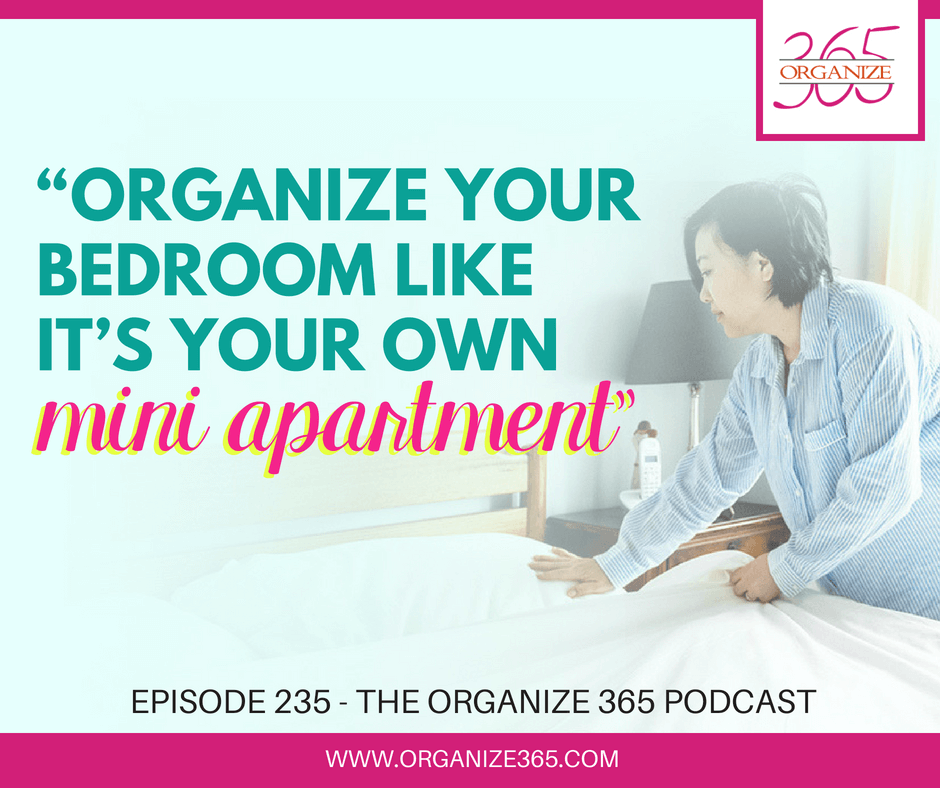 Your Bedroom Is Your Mini Apartment | Organize 365
