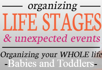 Organizing Life Stages & Unexpected Events: Babies and Toddlers | Organize 365